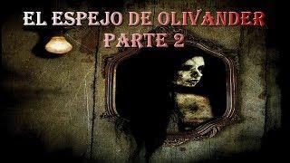 El espejo de Olivander Parte 2 / LA CAJA PARANORMAL.