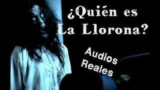 ¿Quién es realmente La Llorona? (Audios Reales)
