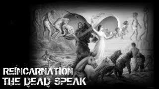 REINCARNATION PAST LIVES EVIDENCE | THE DEAD SPEAK