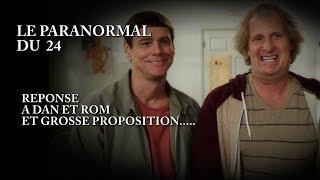 Le paranormal du 24 (réponse a Dan et Rom et grosse proposition )