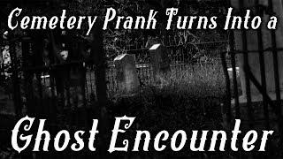 Cemetery Prank Turns Into a Ghost Encounter