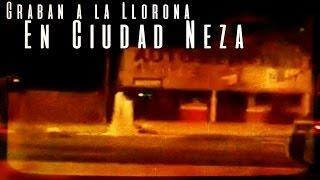 Graban a la Llorona en Neza (Video Paranormal)