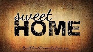 Sweet Home | Ghost Stories, Paranormal, Supernatural, Hauntings, Horror