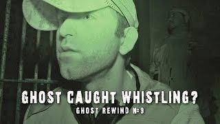 Ghost Whistles at Paranormal Investigators? | Ghost Rewind #9