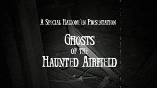 GHOSTS OF THE HAUNTED AIRFIELD - HALLOWEEN SPECIAL 2011