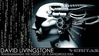 Veritas Radio -  David Livingstone - 1 of 2 - Transhumanism: The History of a Dangerous Idea