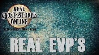 Real Ghost Stories: Real EVP's (Electronic Voice Phenomenon)