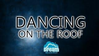 Dancing On The Roof | Dream Meanings & Dream Interpretation