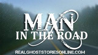 Man In The Road | Ghost Stories, Paranormal, Supernatural, Hauntings, Horror