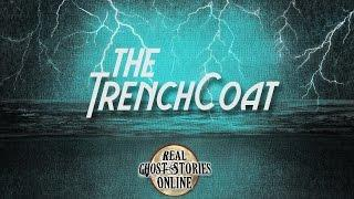 The Trenchcoat | Ghost Stories, Paranormal, Supernatural, Hauntings, Horror