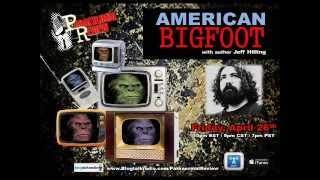 Paranormal Review Radio - American Bigfoot w/Jeff Hilling