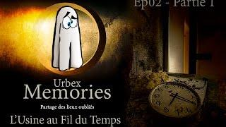 Urbex Memories : L'usine au fil du temps - EP02 • Partie 1