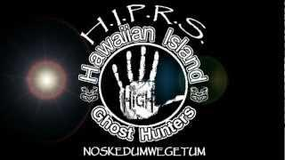 The Hawaiian Island Paranormal Research Society 2012