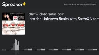 Into the Unknown Realm with Steve&Naomi (part 1 of 7)