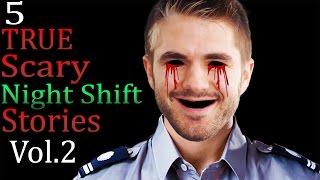 5 TRUE Scary Night Shift Stories Vol. 2