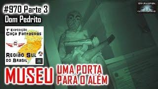 MUSEU UMA PORTA PARA O ALÉM - Caça Fantasmas Brasil - #970 Parte 3