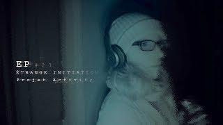 EP#23 - ÉTRANGE INITIATION - PROJET ACTIVITY