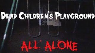 DEAD CHILDREN'S PLAYGROUND - ALL ALONE ! Maple Hill Cemetery