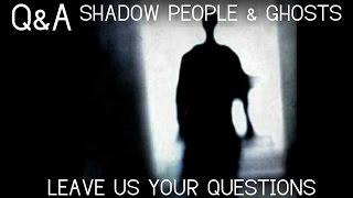 PARANORMAL Q&A | SHADOW PEOPLE | GHOSTS NEAR WATER | & MUCH MORE