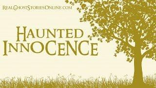 Haunted Innocence | Ghost Stories, Paranormal, Supernatural, Hauntings, Horror