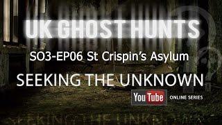 St Crispin's Asylum - Uk Ghost Hunts - Seeking The Unknown S03-EP06