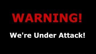 WE'RE UNDER ATTACK!!!