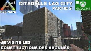 ARK Xbox One [FR] La Citadelle de Lag city Partie 2 (#8 Je visite les constructions des Abonnés)