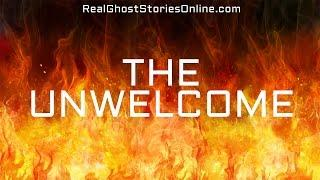 The UnWelcome | Ghost Stories, Paranormal, Supernatural, Hauntings, Horror