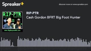 Cash Gordon BFRT Big Foot Hunter (part 1 of 5)