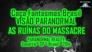 As Ruinas do Massacre Caça Fantasmas Brasil Socorro SP