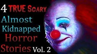 4 TRUE Scary Almost Kidnapped Horror Stories Vol. 2
