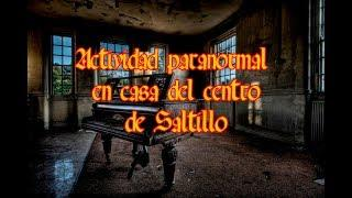 VIDEOS DE TERROR: FANTASMAS EN CASA DE SALTILLO,COAHUILA