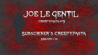 Creepypasta N*9 JOE LE GENTIL [FR] [Creepypasta d'Abonné]