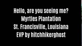 Hello Are You Seeing Me EVP Captured At Myrtles Plantation By hitchhikerghost