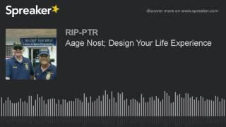 Aage Nost; Design Your Life Experience (part 1 of 5)