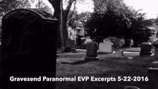 Gravesend Paranormal Group EVP Session excerpts 5-22-2016