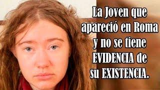 La Joven que apareció en Roma y no se tiene evidencia de su EXISTENCIA