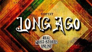 Long Ago | Ghost Stories, Paranormal, Supernatural, Hauntings, Horror
