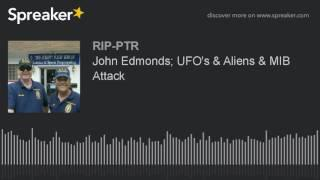 John Edmonds; UFO's & Aliens & MIB Attack
