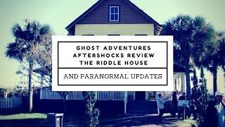 Review: Ghost Adventures Aftershocks the Riddle House & Paranormal Updates