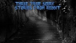 3 True Scary Stories From Reddit (Vol. 17)