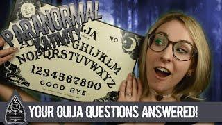Your OUIJA Questions Answered!