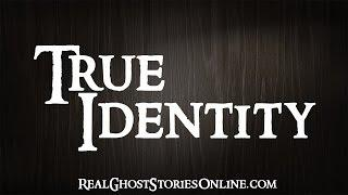 True Identity | Ghost Stories, Paranormal, Supernatural, Hauntings, Horror