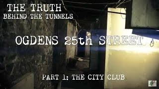 THE TRUTH BEHIND THE HAUNTED TUNNELS OF OGDENS 25TH STREET PART 1 ( CITY CLUB )