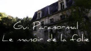 Gui Paranormal. Le manoir de la folie