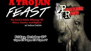Paranormal Review Radio: A Trojan Feast- Food and Drink Offerings of Aliens, Fairies and Sasquatch
