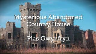 Mysterious Abandoned Country House (Urban Explore, Plas Gwynfryn, North Wales)
