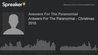 Answers For The Paranormal - Christmas 2016