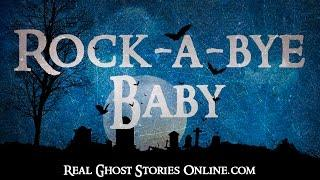 Rock A-Bye-Baby | Ghost Stories, Paranormal, Supernatural, Hauntings, Horror