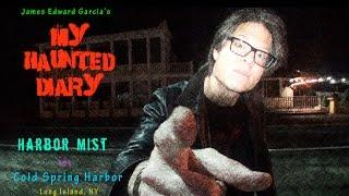 MY HAUNTED DIARY – Harbor Mist Cold Spring Harbor, NY Paranormal Ghost